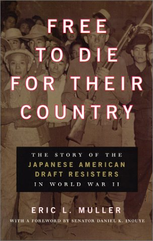 Free to Die for Their Country: The Story of the Japanese American Draft Resisters in World War II 9780226548234