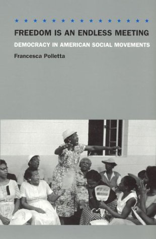 Freedom Is an Endless Meeting: Democracy in American Social Movements 9780226674490