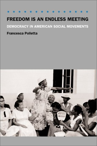 Freedom is an Endless Meeting: Democracy in American Social Movements 9780226674483
