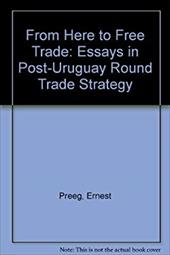 From Here to Free Trade: Essays in Post-Uruguay Round Trade Strategy