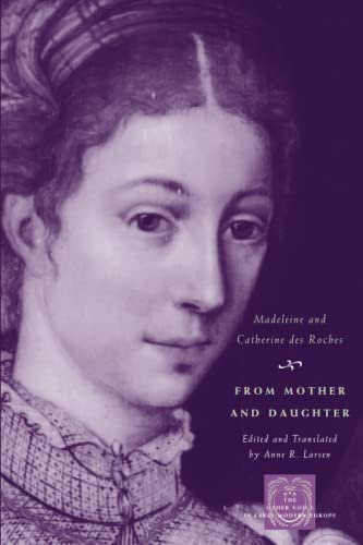 From Mother and Daughter: Poems, Dialogues, and Letters of Les Dames Des Roches 9780226723389