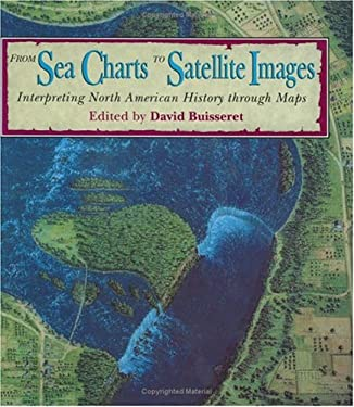 From Sea Charts to Satellite Images: Interpreting North American History Through Maps 9780226079912
