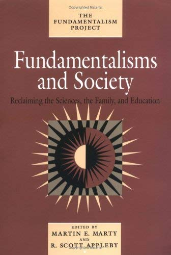 Fundamentalisms and Society: Reclaiming the Sciences, the Family, and Education 9780226508818