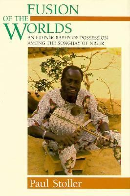 Fusion of the Worlds: An Ethnography of Possession Among the Songhay of Niger 9780226775449