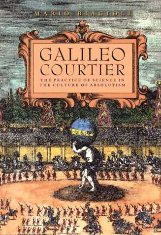 Galileo, Courtier: The Practice of Science in the Culture of Absolutism 9780226045597