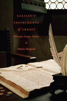 Galileo's Instruments of Credit: Telescopes, Images, Secrecy 9780226045610