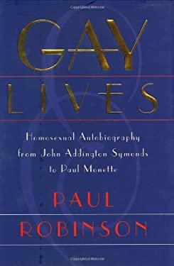 Gay Lives: Homosexual Autobiography from John Addington Symonds to Paul Monette - Robinson, Paul A.