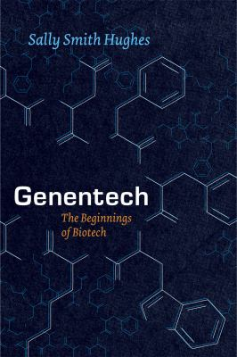 Genentech: The Beginnings of Biotech 9780226359182