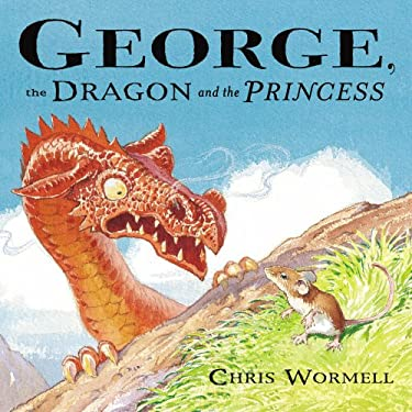 George, the Dragon and the Princess 9780224070720