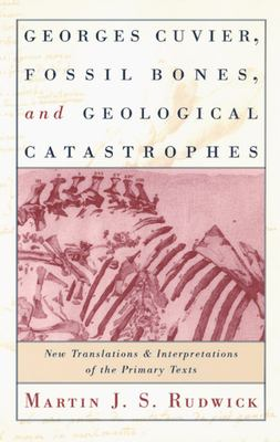 Georges Cuvier, Fossil Bones, and Geological Catastrophes: New Translations and Interpretations of the Primary Texts 9780226731063