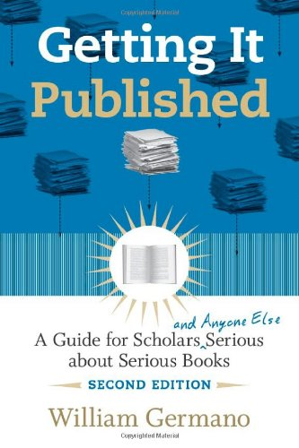 Getting It Published: A Guide for Scholars and Anyone Else Serious about Serious Books 9780226288536