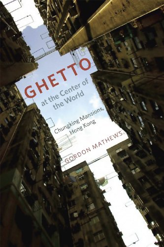 Ghetto at the Center of the World: Chungking Mansions, Hong Kong 9780226510200