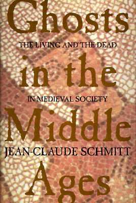 Ghosts in the Middle Ages: The Living and the Dead in Medieval Society 9780226738871