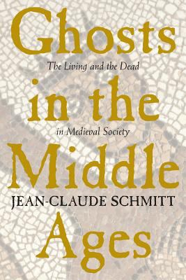 Ghosts in the Middle Ages: The Living and the Dead in Medieval Society 9780226738888