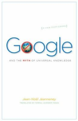 Google and the Myth of Universal Knowledge: A View from Europe 9780226395777