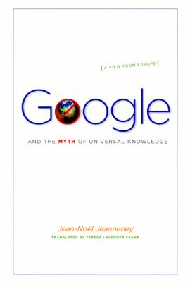 Google and the Myth of Universal Knowledge: A View from Europe 9780226395784