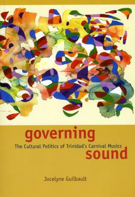Governing Sound: The Cultural Politics of Trinidad's Carnival Musics [With CD (Audio)] 9780226310596