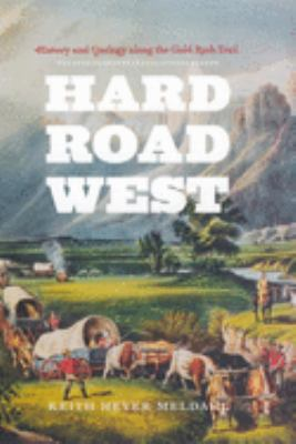 Hard Road West: History & Geology Along the Gold Rush Trail 9780226519609