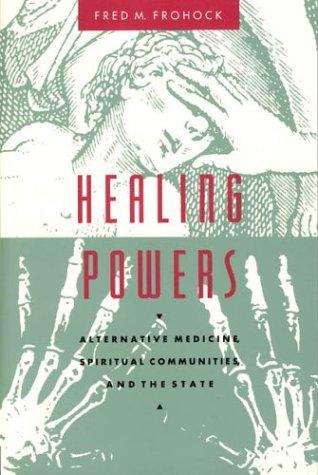 Healing Powers: Alternative Medicine, Spiritual Communities, and the State 9780226265858