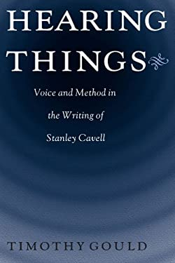 Hearing Things: Voice and Method in the Writing of Stanley Cavell 9780226305639