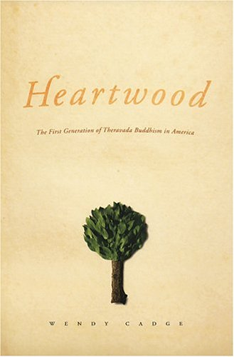 Heartwood: The First Generation of Theravada Buddhism in America 9780226089003