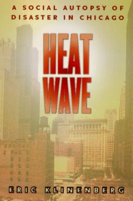 Heat Wave: A Social Autopsy of Disaster in Chicago 9780226443225