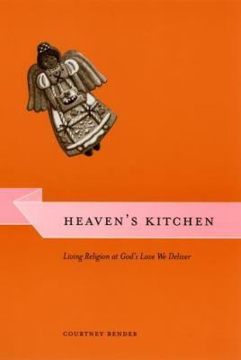 Heaven's Kitchen: Living Religion at God's Love We Deliver 9780226042817