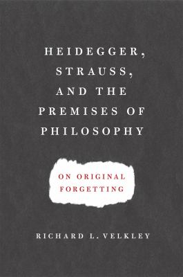 Heidegger, Strauss, and the Premises of Philosophy: On Original Forgetting 9780226852546