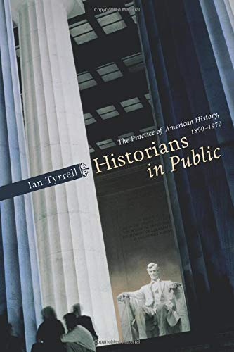 Historians in Public: The Practice of American History, 1890-1970 9780226821948