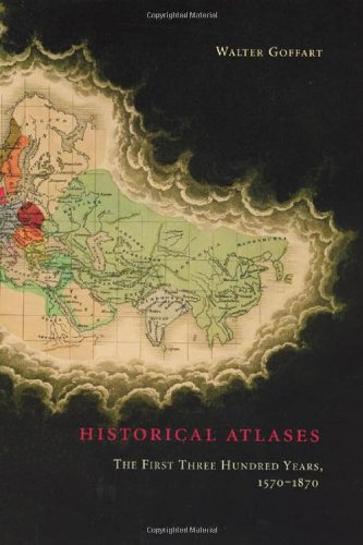 Historical Atlases: The First Three Hundred Years, 1570-1870 9780226300719