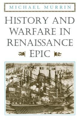 History and Warfare in Renaissance Epic 9780226554051