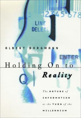 Holding on to Reality: The Nature of Information at the Turn of the Millennium - Borgmann, Albert / Borgmann