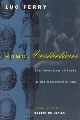 Homo Aestheticus: The Invention of Taste in the Democratic Age 9780226244594