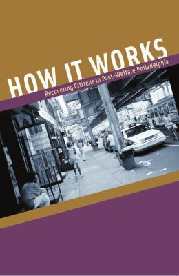 How It Works: Recovering Citizens in Post-Welfare Philadelphia 9780226234083