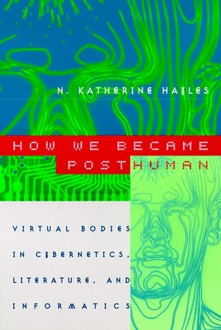 How We Became Posthuman: Virtual Bodies in Cybernetics, Literature, and Informatics 9780226321462