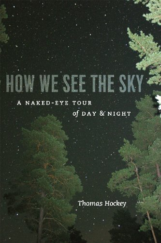 How We See the Sky: A Naked-Eye Tour of Day and Night 9780226345772