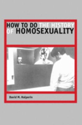 How to Do the History of Homosexuality 9780226314471