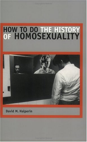 How to Do the History of Homosexuality 9780226314488