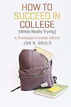 How to Succeed in College (While Really Trying): A Professor's Inside Advice 9780226304656