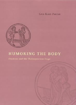 Humoring the Body: Emotions and the Shakespearean Stage 9780226648477
