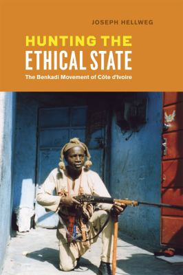 Hunting the Ethical State: The Benkadi Movement of Cote d'Ivoire 9780226326542