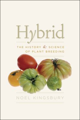 Hybrid: The History & Science of Plant Breeding 9780226437132