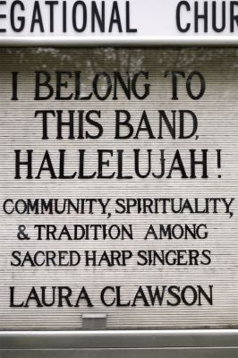 I Belong to This Band, Hallelujah!: Community, Spirituality, and Tradition Among Sacred Harp Singers 9780226109589