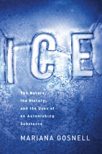 Ice: The Nature, the History, and the Uses of an Astonishing Substance 9780226304960