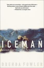 Iceman: Uncovering the Life & Times of a Prehistoric Man Found in an Alpine Glacier
