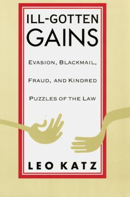Ill-Gotten Gains: Evasion, Blackmail, Fraud, and Kindred Puzzles of the Law 9780226425948