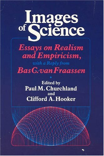 Images of Science: Essays on Realism and Empiricism, with a Reply from Bas C. Van Fraassen 9780226106540