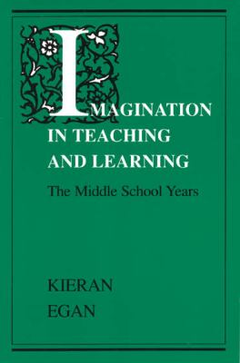 Imagination in Teaching and Learning: The Middle School Years 9780226190358