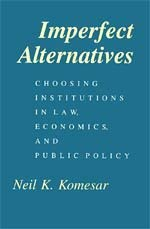 Imperfect Alternatives: Choosing Institutions in Law, Economics, and Public Policy 9780226450889