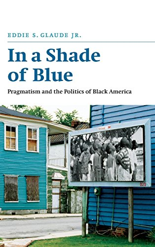 In a Shade of Blue: Pragmatism and the Politics of Black America 9780226298245